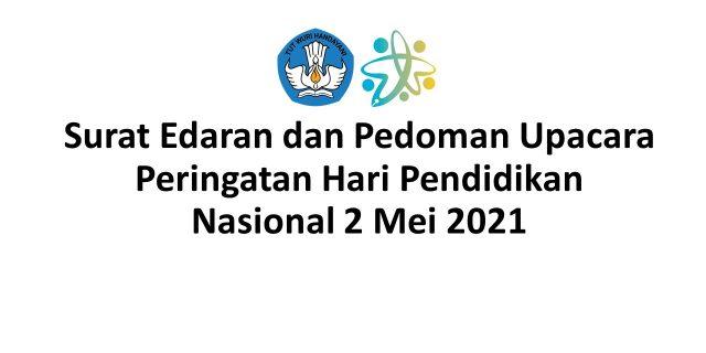 Surat Edaran dan Pedoman Upacara Peringatan Hari Pendidikan Nasional 2 Mei 2021